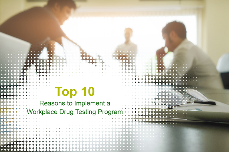 10 reasons to implement a workplace drug testing program.